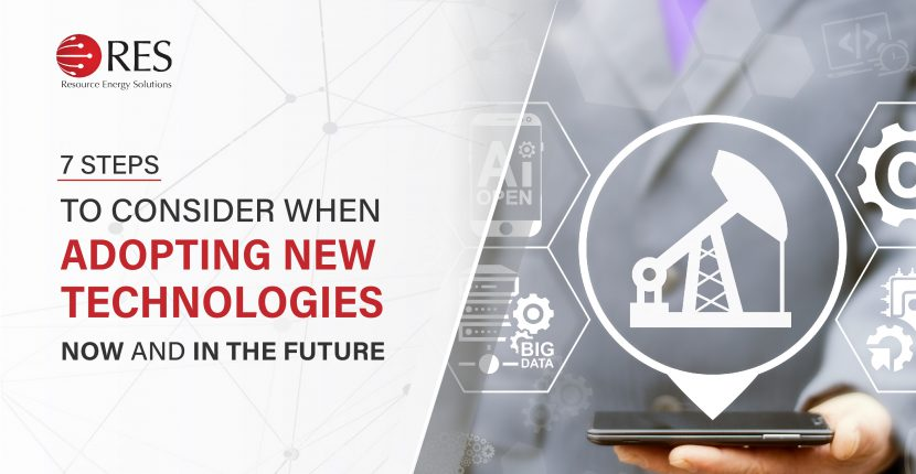 7 Steps to consider when adopting new technologies now and in the future | Resource energy solutions